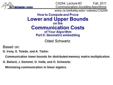 How to Compute and Prove Lower and Upper Bounds on the Communication Costs of Your Algorithm Part II: Geometric embedding Oded Schwartz CS294, Lecture.