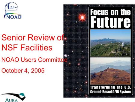 Senior Review of NSF Facilities NOAO Users Committee October 4, 2005.