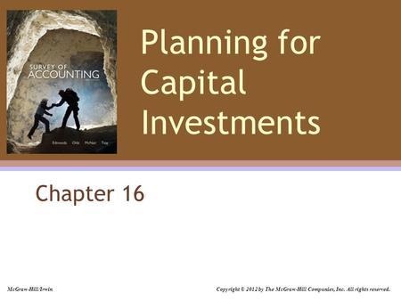 Planning for Capital Investments Chapter 16 McGraw-Hill/Irwin Copyright © 2012 by The McGraw-Hill Companies, Inc. All rights reserved.