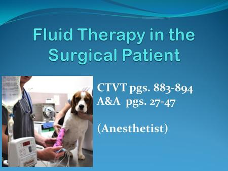 CTVT pgs. 883-894 A&A pgs. 27-47 (Anesthetist). Indications for Fluid Administration Hypovolemia.