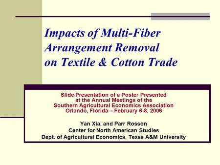Impacts of Multi-Fiber Arrangement Removal on Textile & Cotton Trade Slide Presentation of a Poster Presented at the Annual Meetings of the Southern Agricultural.