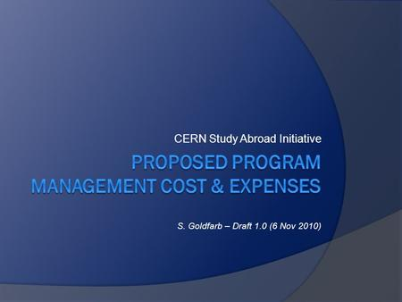 CERN Study Abroad Initiative S. Goldfarb – Draft 1.0 (6 Nov 2010)