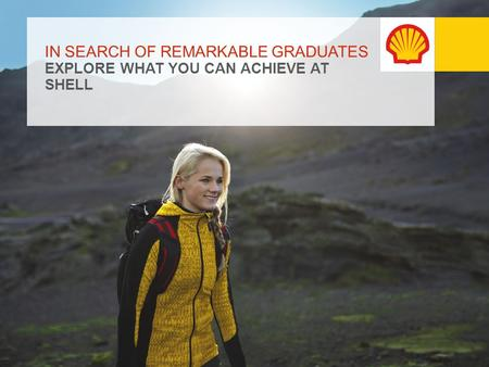 IN SEARCH OF REMARKABLE GRADUATES EXPLORE WHAT YOU CAN ACHIEVE AT SHELL.