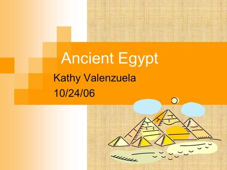 Ancient Egypt Kathy Valenzuela 10/24/06 Essential Question What major events or innovations occurred in ancient Egypt? Why do we care today?