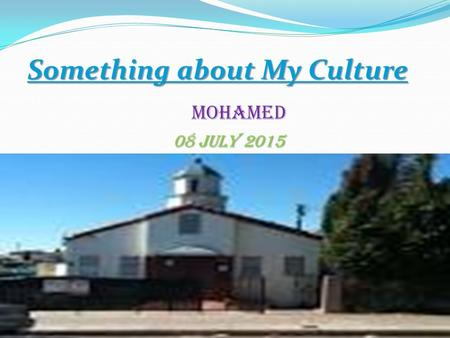 Something about My Culture Mohamed 08 july 2015 08 july 2015.