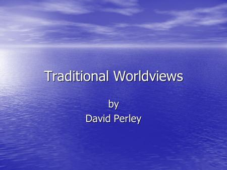 "Traditional Worldviews by David Perley. David Perley, Tobique First Nation Worldviews ""Consist of principles we acquire to make sense of the world around."