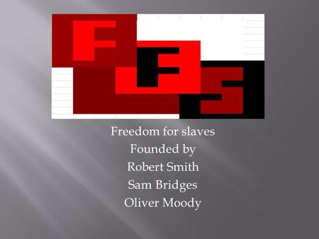 Freedom for slaves Founded by Robert Smith Sam Bridges Oliver Moody.