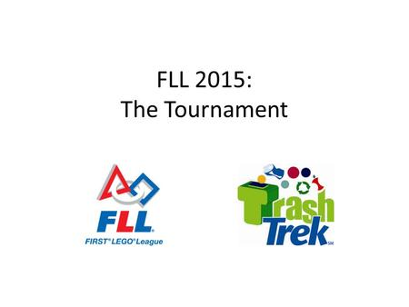 FLL 2015: The Tournament. Agenda Tournament overview Tips and ideas Q&A as we go along.