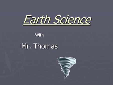 Earth Science With Mr. Thomas. ► Fossils: ► Any evidence of earlier life preserved in rock. ► The study of these fossils is called: