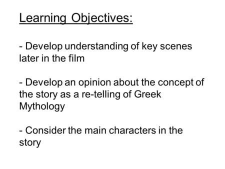 Learning Objectives: - Develop understanding of key scenes later in the film - Develop an opinion about the concept of the story as a re-telling of Greek.