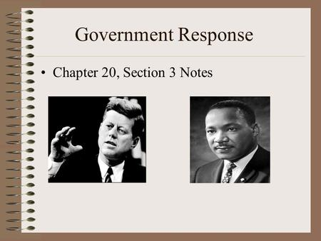 Government Response Chapter 20, Section 3 Notes. JFK and Civil Rights In the 1960 campaign, Kennedy made an all-out effort for the vote of African Americans.
