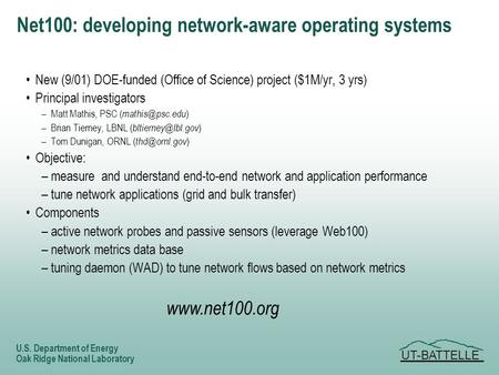 UT-BATTELLE U.S. Department of Energy Oak Ridge National Laboratory Net100: developing network-aware operating systems New (9/01) DOE-funded (Office of.