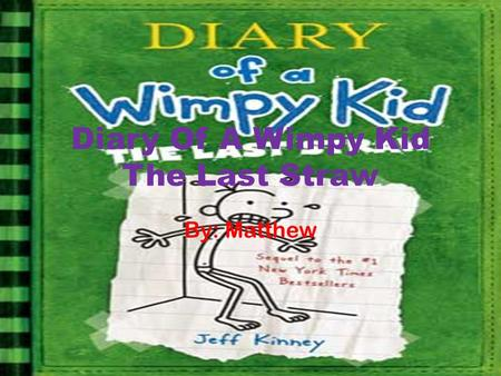 Diary Of A Wimpy Kid The Last Straw By: Matthew. Greg Greg Heffley is trying to help his family members with their new years resolution. He says his mom.
