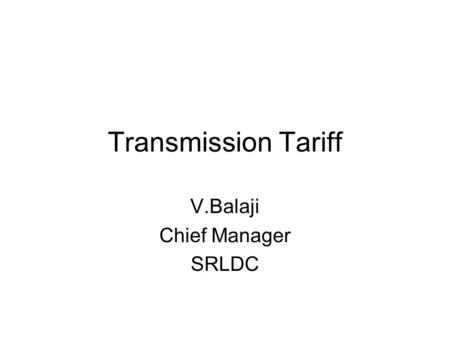 Transmission Tariff V.Balaji Chief Manager SRLDC.