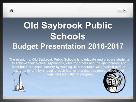 Old Saybrook Public Schools Budget Presentation 2016-2017 The mission of Old Saybrook Public Schools is to educate and prepare students to achieve their.