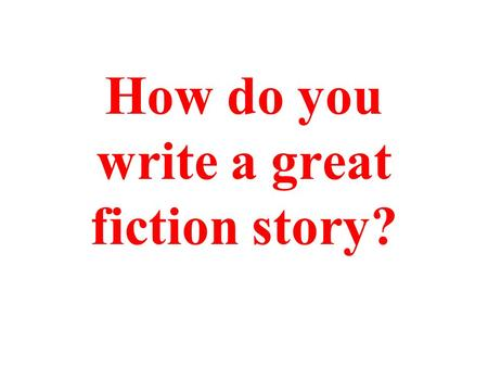 How do you write a great fiction story? Great fiction stories have these parts: A cool title Sentences that tell about the main character. Sentences.