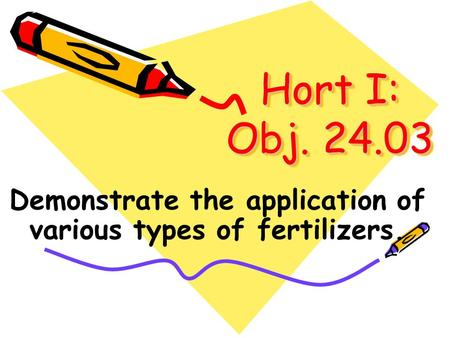 Hort I: Obj. 24.03 Demonstrate the application of various types of fertilizers.