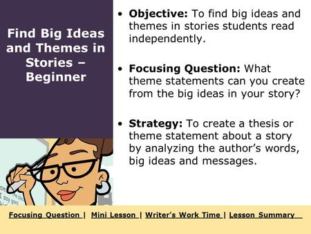 Focusing Question Focusing Question | Mini Lesson | Writer's Work Time | Lesson SummaryMini Lesson Writer's Work Time Lesson Summary Objective: To find.