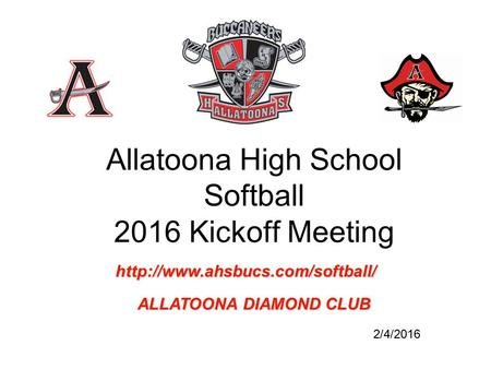 Allatoona High School Softball 2016 Kickoff Meeting 2/4/2016  ALLATOONA DIAMOND CLUB.