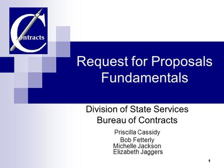 1 Request for Proposals Fundamentals Division of State Services Bureau of Contracts Priscilla Cassidy Bob Fetterly Michelle Jackson Elizabeth Jaggers.