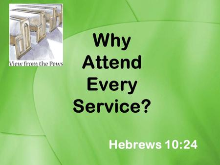 Why Attend Every Service?