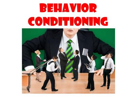 BEHAVIOR CONDITIONING (CONDITIONING ). EMPOWERING YOUR PROFESSIONAL LIFE 1.Who's pulling your strings at work? 2.Are you pulling the strings of co-workers.