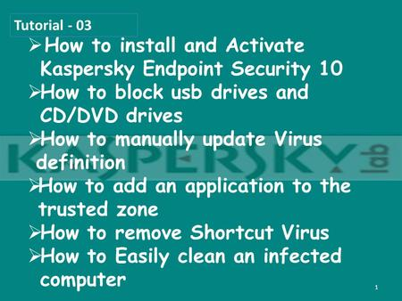  How to install and Activate Kaspersky Endpoint Security 10  How to block usb drives and CD/DVD drives  How to manually update Virus definition  How.
