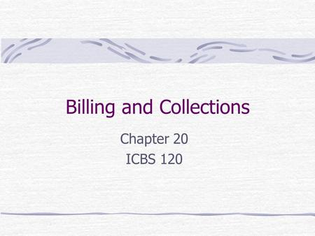 Billing and Collections Chapter 20 ICBS 120. Credit and Collections Policies Each office should have a formalized policy regarding billing and collection.