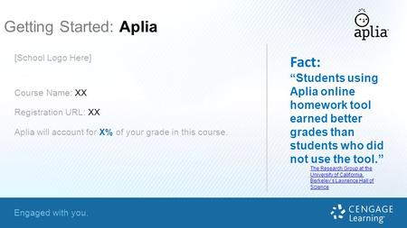 "Engaged with you. Getting Started: Aplia Fact: ""Students using Aplia online homework tool earned better grades than students who did not use the tool."""