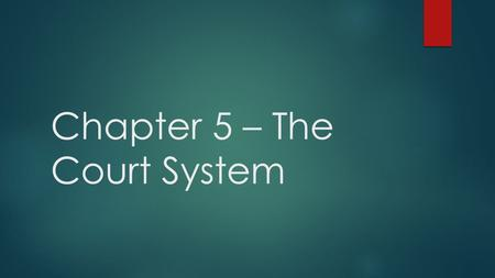 Chapter 5 – The Court System. Trial Courts  Trial Courts – listen to testimony, consider evidence, and decide the facts in disputed situations  Plaintiff.