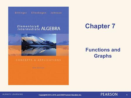 Copyright © 2014, 2010, and 2006 Pearson Education, Inc. 1 Chapter 7 Functions and Graphs.