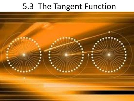 5.3 The Tangent Function. Graph the function using critical points. What are the y-values that correspond to the x values of Graphically what happens?
