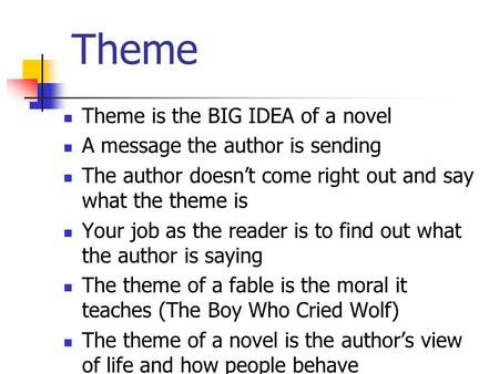 Theme Theme is the BIG IDEA of a novel A message the author is sending