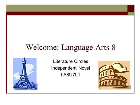 Welcome: Language Arts 8 Literature Circles Independent Novel LA8U7L1.