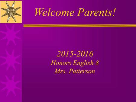 Welcome Parents! 2015-2016 Honors English 8 Mrs. Patterson.