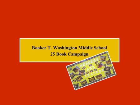 Booker T. Washington Middle School 25 Book Campaign.