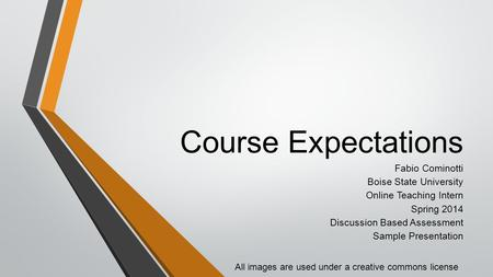 Course Expectations Fabio Cominotti Boise State University Online Teaching Intern Spring 2014 Discussion Based Assessment Sample Presentation All images.