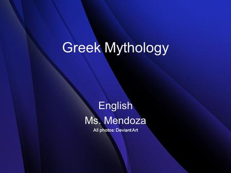 Greek Mythology English Ms. Mendoza All photos: Deviant Art.