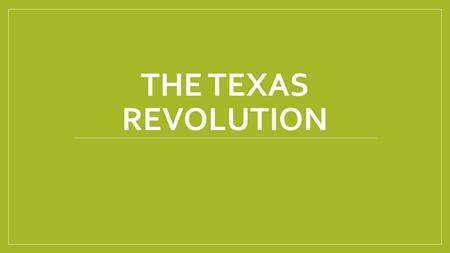 THE TEXAS REVOLUTION. TEJAS------TEXAS TEJANOS----MEXICAN TEXANS EMPRESARIOS OLD THREE HUNDRED SANTA ANNA THE ALAMO THE BATTLE OF SAN JACINTO SAM HOUSTON.