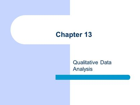 Chapter 13 Qualitative Data Analysis. Chapter Outline Linking Theory and Analysis Qualitative Data Processing Computer Programs for Qualitative Data The.