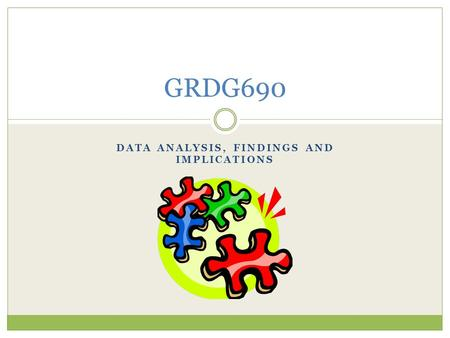 DATA ANALYSIS, FINDINGS AND IMPLICATIONS GRDG690.