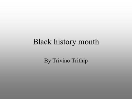 Black history month By Trivino Trithip. Jackie Robinson Jackie Robinson was the first African American to play MLB baseball Robinson had an exceptional.
