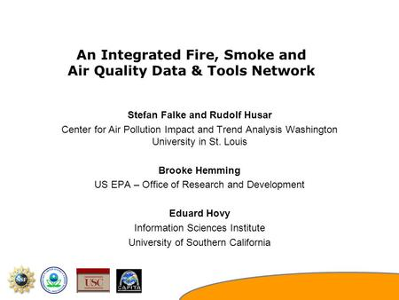 An Integrated Fire, Smoke and Air Quality Data & Tools Network Stefan Falke and Rudolf Husar Center for Air Pollution Impact and Trend Analysis Washington.