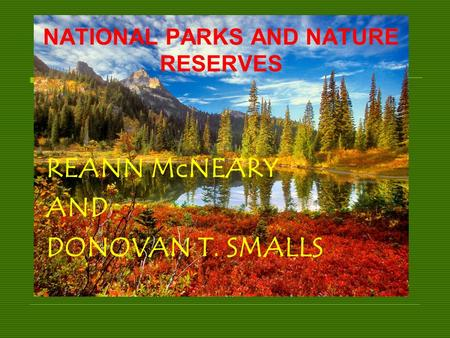 NATIONAL PARKS AND NATURE RESERVES REANN McNEARY AND DONOVAN T. SMALLS.