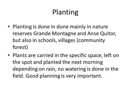 Planting Planting is done in done mainly in nature reserves Grande Montagne and Anse Quitor, but also in schools, villages (community forest) Plants are.