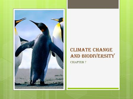 "CLIMATE CHANGE and BIODIVERSITY CHAPTER 7. What is climate change? Climate change is usually defined as the ""average weather"" in a place. It includes."