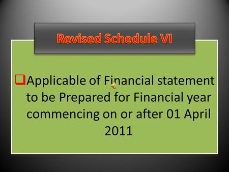  Applicable of Financial statement to be Prepared for Financial year commencing on or after 01 April 2011 AApplicable of Financial statement to be.