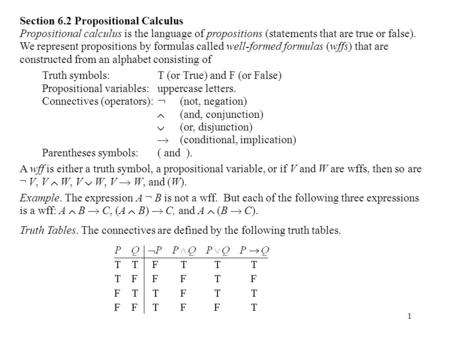 1 Section 6.2 Propositional Calculus Propositional calculus is the language of propositions (statements that are true or false). We represent propositions.
