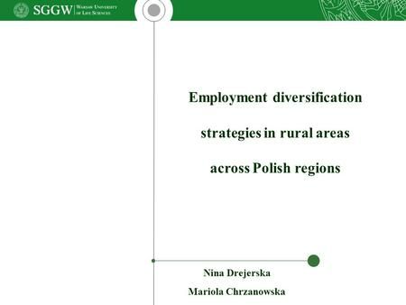 Nina Drejerska Mariola Chrzanowska Employment diversification strategies in rural areas across Polish regions.