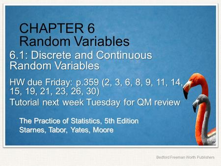 The Practice of Statistics, 5th Edition Starnes, Tabor, Yates, Moore Bedford Freeman Worth Publishers CHAPTER 6 Random Variables 6.1: Discrete and Continuous.